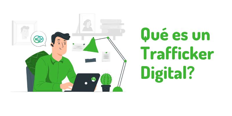 Qué es un Trafficker Digital?
